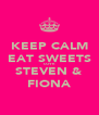KEEP CALM EAT SWEETS LOVE STEVEN & FIONA - Personalised Poster A4 size