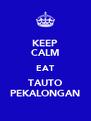 KEEP CALM EAT TAUTO PEKALONGAN - Personalised Poster A4 size