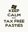 KEEP CALM EAT TAX FREE PASTIES - Personalised Poster A4 size