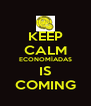 KEEP CALM ECONOMÍADAS IS COMING - Personalised Poster A4 size