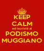 KEEP CALM ed iscriviti al PODISMO MUGGIANO - Personalised Poster A4 size