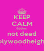 KEEP CALM Eddies  not dead (holywoodheights) - Personalised Poster A4 size