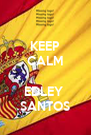 KEEP CALM  EDLEY  SANTOS - Personalised Poster A4 size