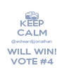KEEP CALM @edwardjjonathan WILL WIN! VOTE #4 - Personalised Poster A4 size