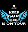 KEEP CALM  EEE IS ON TOUR - Personalised Poster A4 size