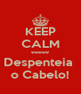 KEEP CALM eeeee Despenteia  o Cabelo! - Personalised Poster A4 size