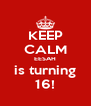 KEEP CALM EESAH is turning 16! - Personalised Poster A4 size