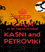 KEEP CALM ei fac legea in fotbal KASNI and PETROVIKI - Personalised Poster A4 size