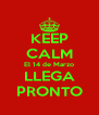 KEEP CALM El 14 de Marzo LLEGA PRONTO - Personalised Poster A4 size