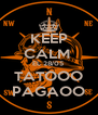 KEEP CALM  EL 28/05  TATOOO PAGAOO - Personalised Poster A4 size