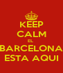 KEEP CALM EL  BARCELONA ESTA AQUI - Personalised Poster A4 size