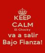 KEEP CALM El Chocky  va a salir Bajo Fianza! - Personalised Poster A4 size