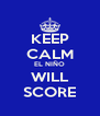KEEP CALM EL NIÑO WILL SCORE - Personalised Poster A4 size
