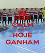 KEEP CALM ELES HOJE GANHAM - Personalised Poster A4 size
