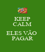 KEEP CALM  ELES VÃO  PAGAR - Personalised Poster A4 size
