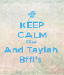 KEEP CALM Elise  And Taylah  Bffl's  - Personalised Poster A4 size