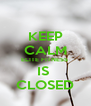 KEEP CALM ELITE FITNESS  IS  CLOSED - Personalised Poster A4 size