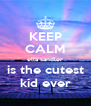 KEEP CALM ella sandler is the cutest kid ever - Personalised Poster A4 size