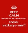 KEEP CALM ellarakum vai la dan sani!! enaku  vazkaiye sani!! - Personalised Poster A4 size