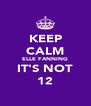 KEEP CALM ELLE FANNING IT'S NOT 12 - Personalised Poster A4 size