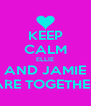 KEEP CALM ELLIE AND JAMIE ARE TOGETHER - Personalised Poster A4 size