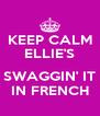 KEEP CALM ELLIE'S  SWAGGIN' IT IN FRENCH - Personalised Poster A4 size