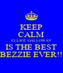 KEEP CALM ELLIOT GALLOWAY IS THE BEST BEZZIE EVER!! - Personalised Poster A4 size