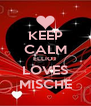 KEEP CALM ELLIOT LOVES MISCHE - Personalised Poster A4 size