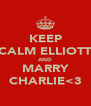 KEEP CALM ELLIOTT AND MARRY CHARLIE<3 - Personalised Poster A4 size