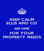 KEEP CALM ELLIS AND CO ARE HERE FOR YOUR PROPERTY NEEDS - Personalised Poster A4 size