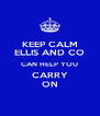 KEEP CALM ELLIS AND CO CAN HELP YOU CARRY ON - Personalised Poster A4 size