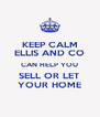 KEEP CALM ELLIS AND CO CAN HELP YOU SELL OR LET YOUR HOME - Personalised Poster A4 size