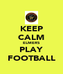 KEEP CALM ELMERS PLAY FOOTBALL - Personalised Poster A4 size