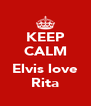 KEEP CALM  Elvis love Rita - Personalised Poster A4 size