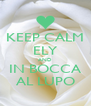 KEEP CALM ELY AND IN BOCCA AL LUPO - Personalised Poster A4 size