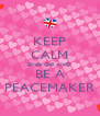 KEEP CALM Elysia Goli AND BE A PEACEMAKER - Personalised Poster A4 size
