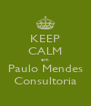 KEEP CALM em Paulo Mendes Consultoria - Personalised Poster A4 size