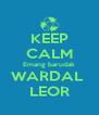 KEEP CALM Emang barudak WARDAL  LEOR - Personalised Poster A4 size