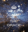 KEEP CALM EMBRACE  THE GRACE - Personalised Poster A4 size