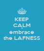 KEEP CALM & embrace the LAFNESS - Personalised Poster A4 size