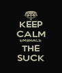 KEEP CALM EMBRACE THE SUCK - Personalised Poster A4 size