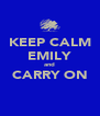 KEEP CALM EMILY and CARRY ON  - Personalised Poster A4 size