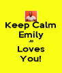 Keep Calm Emily JB Loves You! - Personalised Poster A4 size