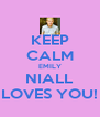 KEEP CALM EMILY NIALL LOVES YOU! - Personalised Poster A4 size