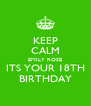 KEEP CALM EMILY ROSE ITS YOUR 18TH BIRTHDAY - Personalised Poster A4 size