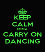 KEEP CALM EMMA CARRY ON DANCING - Personalised Poster A4 size