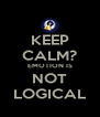 KEEP CALM? EMOTION IS NOT LOGICAL - Personalised Poster A4 size