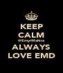 KEEP CALM @EmyrMahira ALWAYS LOVE EMD - Personalised Poster A4 size