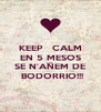 KEEP   CALM EN 5 MESOS AND SE N'ANEM DE  BODORRIO!!! - Personalised Poster A4 size