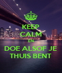 KEEP CALM EN DOE ALSOF JE THUIS BENT - Personalised Poster A4 size